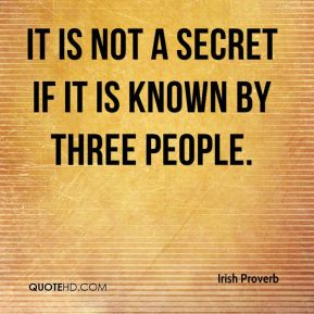It is not a secret if it is known by three people.