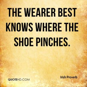 The wearer best knows where the shoe pinches.