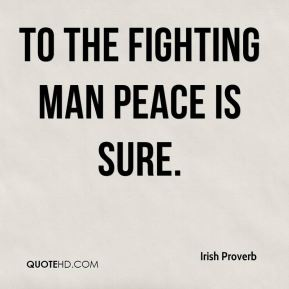 To the fighting man peace is sure.