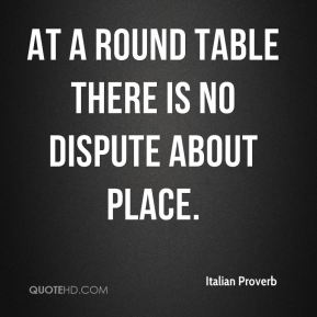 At a round table there is no dispute about place.