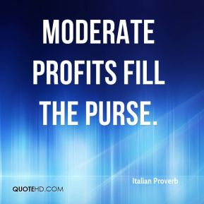 Moderate profits fill the purse.