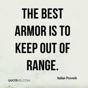 The best armor is to keep out of range.