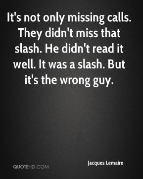 Jacques Lemaire - It's not only missing calls. They didn't miss that slash. He didn't read it well. It was a slash. But it's the wrong guy.