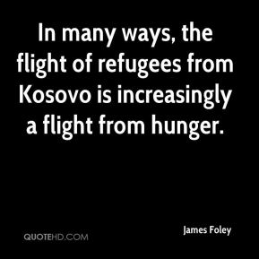 James Foley - In many ways, the flight of refugees from Kosovo is increasingly a flight from hunger.