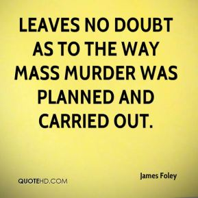 leaves no doubt as to the way mass murder was planned and carried out.