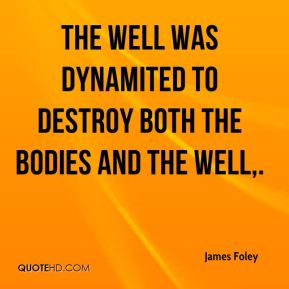 The well was dynamited to destroy both the bodies and the well.