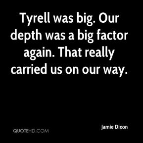 Jamie Dixon - Tyrell was big. Our depth was a big factor again. That really carried us on our way.