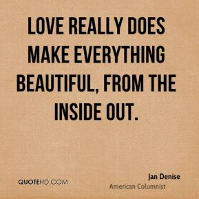 Love really does make everything beautiful, from the inside out.