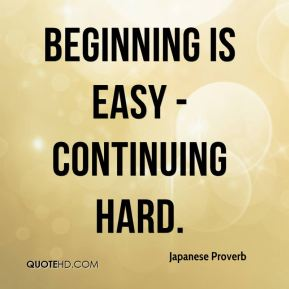 Beginning is easy - continuing hard.