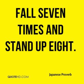 Fall seven times and stand up eight.