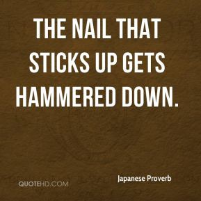 The nail that sticks up gets hammered down.