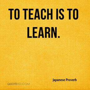 To teach is to learn.