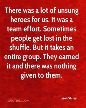 There was a lot of unsung heroes for us. It was a team effort. Sometimes people get lost in the shuffle. But it takes an entire group. They earned it and there was nothing given to them.