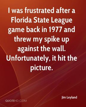 I was frustrated after a Florida State League game back in 1977 and threw my spike up against the wall. Unfortunately, it hit the picture.