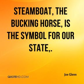 Steamboat, the bucking horse, is the symbol for our state.