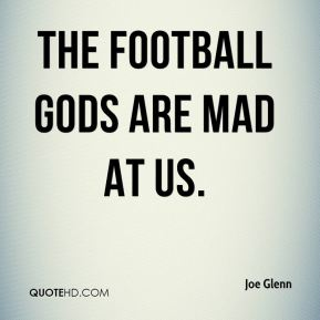 The football gods are mad at us.