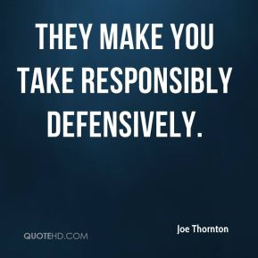 Joe Thornton  - They make you take responsibly defensively.
