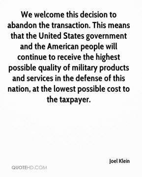 Joel Klein  - We welcome this decision to abandon the transaction. This means that the United States government and the American people will continue to receive the highest possible quality of military products and services in the defense of this nation, at the lowest possible cost to the taxpayer.