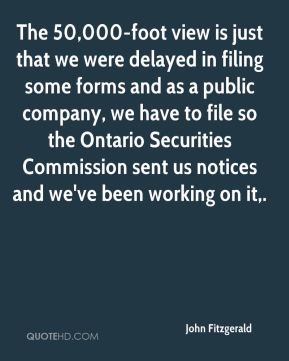 John Fitzgerald  - The 50,000-foot view is just that we were delayed in filing some forms and as a public company, we have to file so the Ontario Securities Commission sent us notices and we've been working on it.