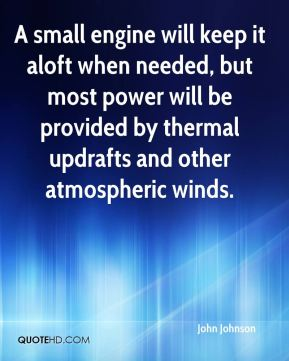 A small engine will keep it aloft when needed, but most power will be provided by thermal updrafts and other atmospheric winds.