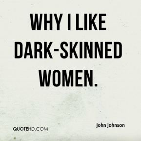 why I like dark-skinned women.
