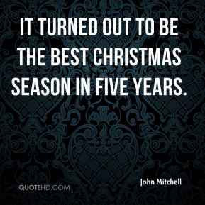 John Mitchell  - It turned out to be the best Christmas season in five years.