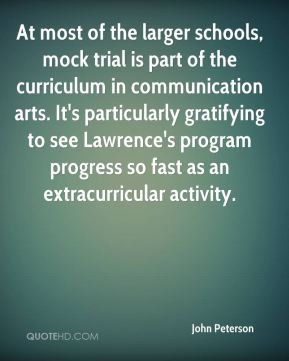 John Peterson  - At most of the larger schools, mock trial is part of the curriculum in communication arts. It's particularly gratifying to see Lawrence's program progress so fast as an extracurricular activity.