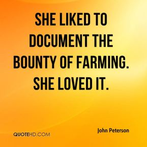 John Peterson  - She liked to document the bounty of farming. She loved it.