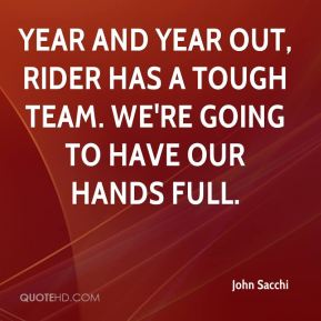 Year and year out, Rider has a tough team. We're going to have our hands full.