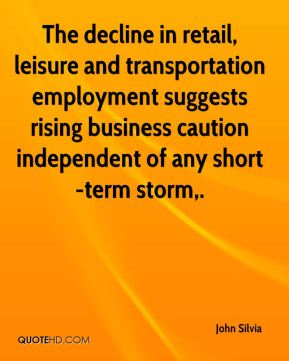 John Silvia  - The decline in retail, leisure and transportation employment suggests rising business caution independent of any short-term storm.