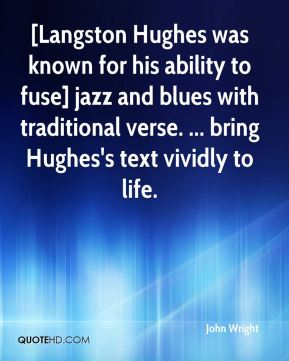 John Wright  - [Langston Hughes was known for his ability to fuse] jazz and blues with traditional verse. ... bring Hughes's text vividly to life.