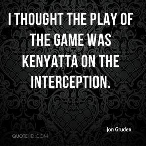 I thought the play of the game was Kenyatta on the interception.