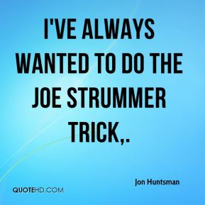 I've always wanted to do the Joe Strummer trick.