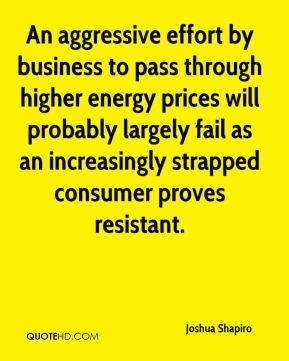 Joshua Shapiro  - An aggressive effort by business to pass through higher energy prices will probably largely fail as an increasingly strapped consumer proves resistant.