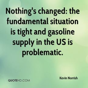 Kevin Norrish  - Nothing's changed: the fundamental situation is tight and gasoline supply in the US is problematic.