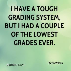 I have a tough grading system, but I had a couple of the lowest grades ever.