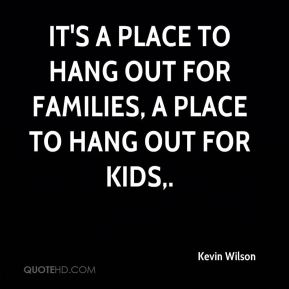 It's a place to hang out for families, a place to hang out for kids.