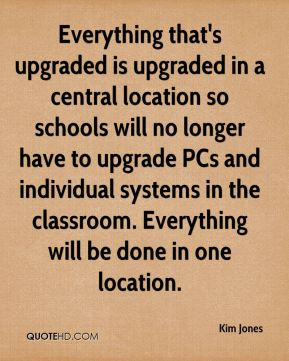 Everything that's upgraded is upgraded in a central location so schools will no longer have to upgrade PCs and individual systems in the classroom. Everything will be done in one location.