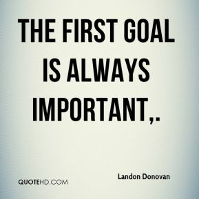 The first goal is always important.