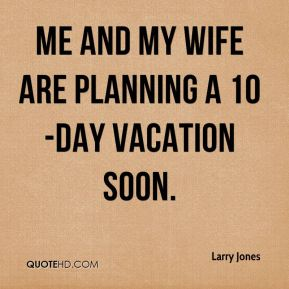 Me and my wife are planning a 10-day vacation soon.
