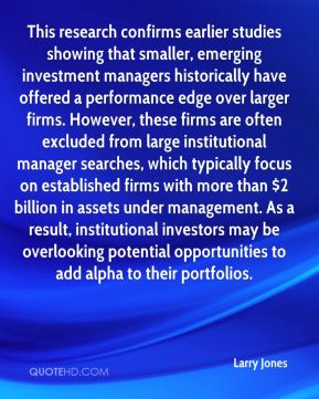 This research confirms earlier studies showing that smaller, emerging investment managers historically have offered a performance edge over larger firms. However, these firms are often excluded from large institutional manager searches, which typically focus on established firms with more than $2 billion in assets under management. As a result, institutional investors may be overlooking potential opportunities to add alpha to their portfolios.