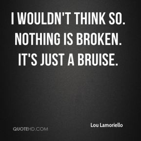 Lou Lamoriello  - I wouldn't think so. Nothing is broken. It's just a bruise.
