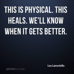 Lou Lamoriello  - This is physical. This heals. We'll know when it gets better.