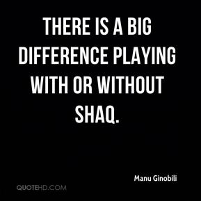 There is a big difference playing with or without Shaq.