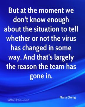 But at the moment we don't know enough about the situation to tell whether or not the virus has changed in some way. And that's largely the reason the team has gone in.