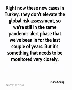 Right now these new cases in Turkey, they don't elevate the global risk assessment, so we're still in the same pandemic alert phase that we've been in for the last couple of years. But it's something that needs to be monitored very closely.