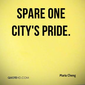 Maria Cheng  - spare one city's pride.