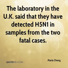 The laboratory in the U.K. said that they have detected H5N1 in samples from the two fatal cases.