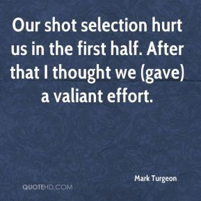 Mark Turgeon  - Our shot selection hurt us in the first half. After that I thought we (gave) a valiant effort.