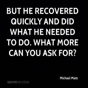 But he recovered quickly and did what he needed to do. What more can you ask for?